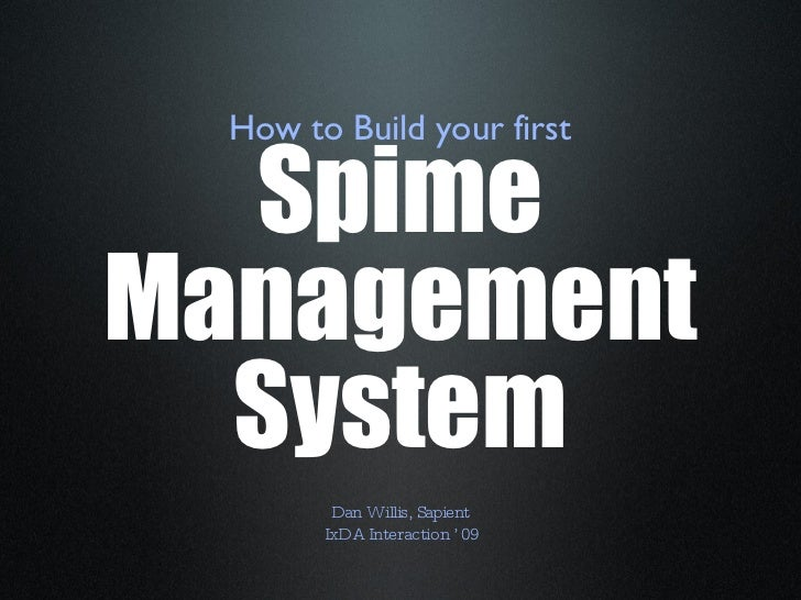 How to Build your first Spime Management System Dan Willis, Sapient IxDA Interaction '09