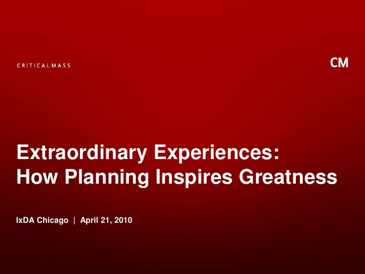 Extraordinary Experiences: How Planning Inspires Greatness IxDA Chicago  |  April 21, 2010<br />