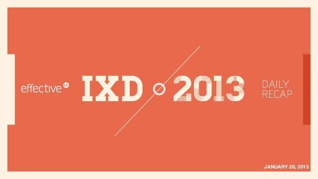 IxD 2013   DAILY           RECAP           JANUARY 28, 2013