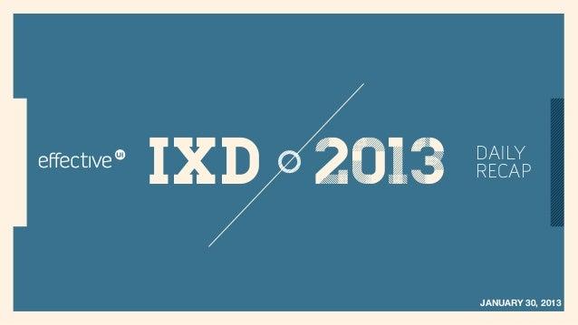IxD 2013   DAILY           RECAP           JANUARY 30, 2013