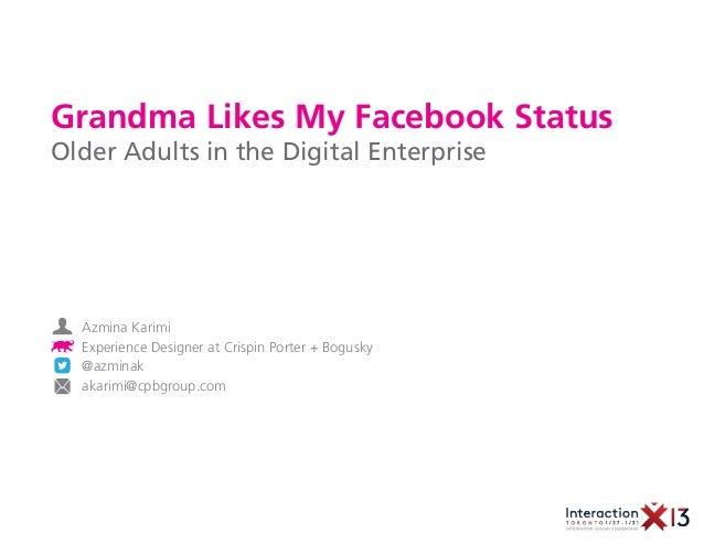 Grandma Likes My Facebook StatusOlder Adults in the Digital Enterprise  Azmina Karimi  Experience Designer at Crispin Port...