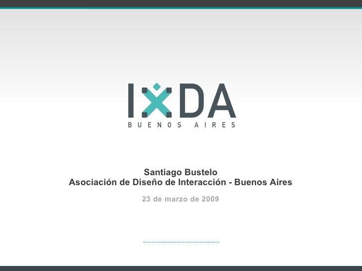 Santiago Bustelo Asociación de Diseño de Interacción - Buenos Aires <ul><li>23 de marzo de 2009 </li></ul>Esta presentació...
