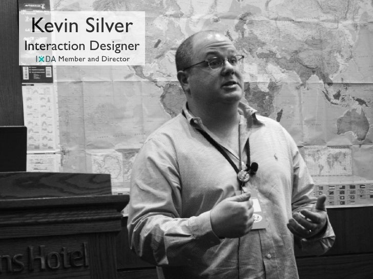 Kevin Silver Interaction Designer      Member and Director
