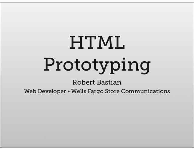 HTMLPrototypingRobert BastianWeb Developer • Wells Fargo Store Communications