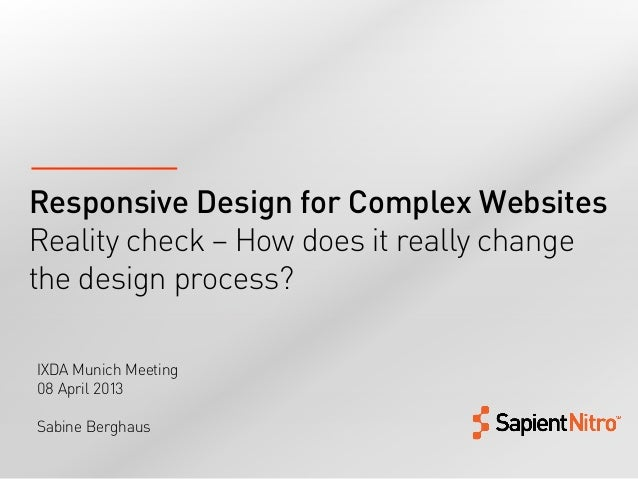 Responsive Design for Complex WebsitesReality check – How does it really changethe design process?IXDA Munich Meeting08 Ap...