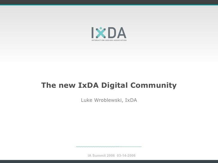 The new IxDA Digital Community Luke Wroblewski, IxDA IA Summit 2006  03-14-2006
