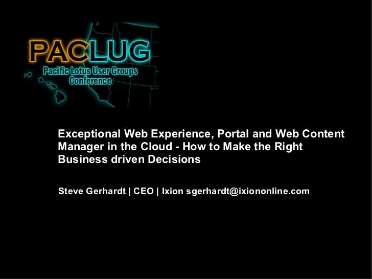Steve Gerhardt   CEO   Ixion sgerhardt@ixiononline.com Exceptional Web Experience, Portal and Web Content Manager in the C...