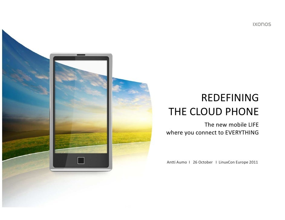 REDEFINING               THE CLOUD PHONE                            The new mobile LIFE               where you connect to...