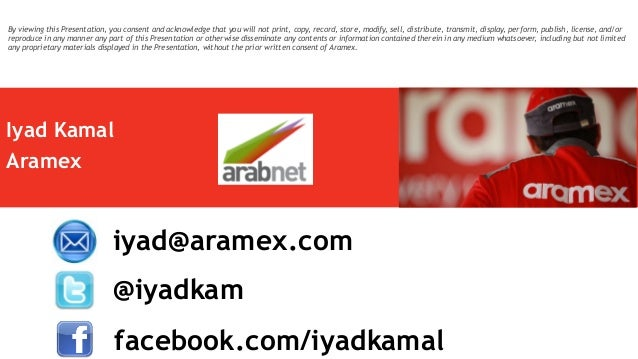Iyad Kamal Aramex @iyadkam iyad@aramex.com facebook.com/iyadkamal By viewing this Presentation, you consent and acknowledg...