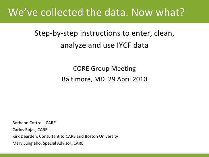 We've collected the data. Now what? <ul><li>Step-by-step instructions to enter, clean, </li></ul><ul><li>analyze and use I...