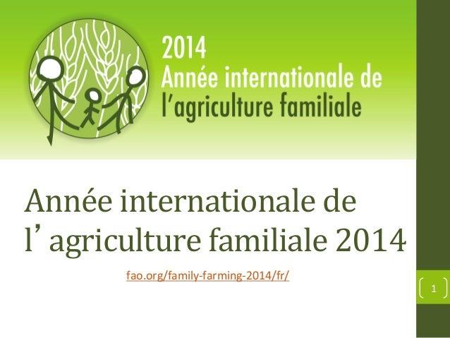 Année  internationale  de   l'agriculture  familiale  2014   fao.org/family-‐farming-‐2014/fr/    1