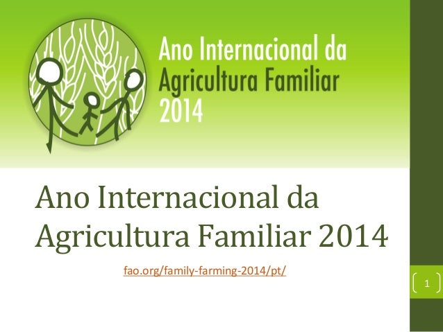 Ano	   Internacional	   da	    Agricultura	   Familiar	   2014	    fao.org/family-­‐farming-­‐2014/pt/	     1