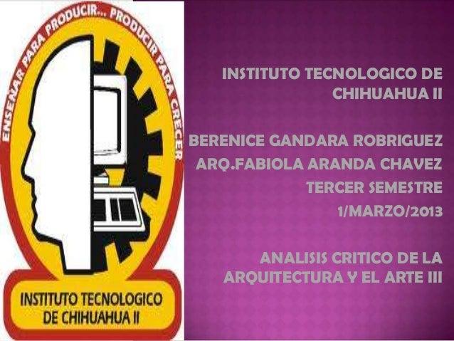 INSTITUTO TECNOLOGICO DECHIHUAHUA IIBERENICE GANDARA ROBRIGUEZARQ.FABIOLA ARANDA CHAVEZTERCER SEMESTRE1/MARZO/2013ANALISIS...