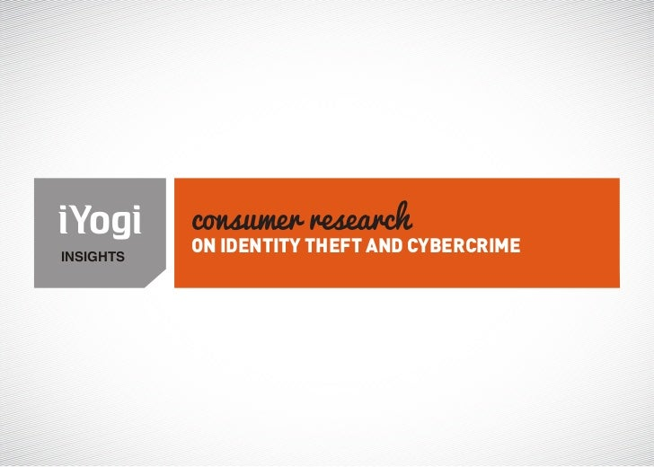 consumer researchINSIGHTS           ON IDENTITY THEFT AND CYBERCRIME