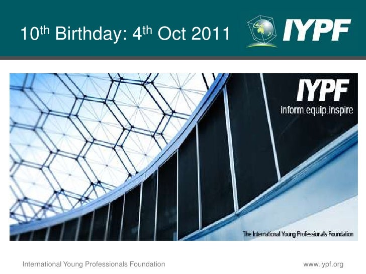 10th Birthday: 4th Oct 2011<br />International Young Professionals Foundation<br />