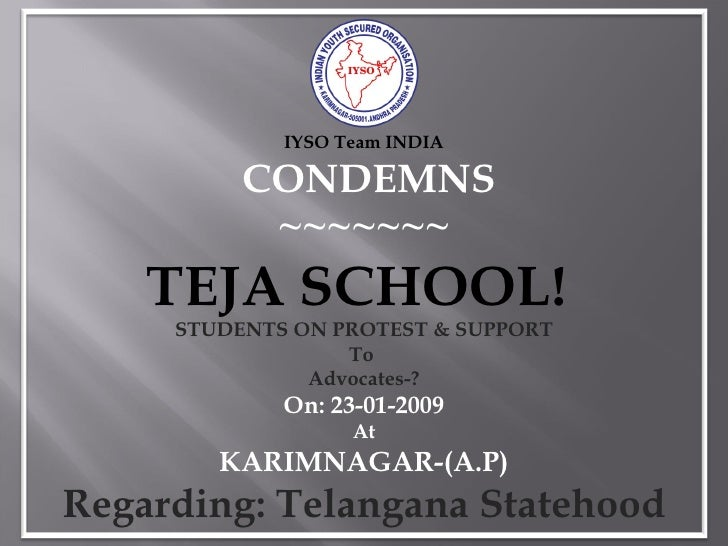 IYSO Team INDIA CONDEMNS ~~~~~~~ TEJA SCHOOL!   STUDENTS ON PROTEST & SUPPORT To  Advocates-? On: 23-01-2009 At KARIMNAGAR...