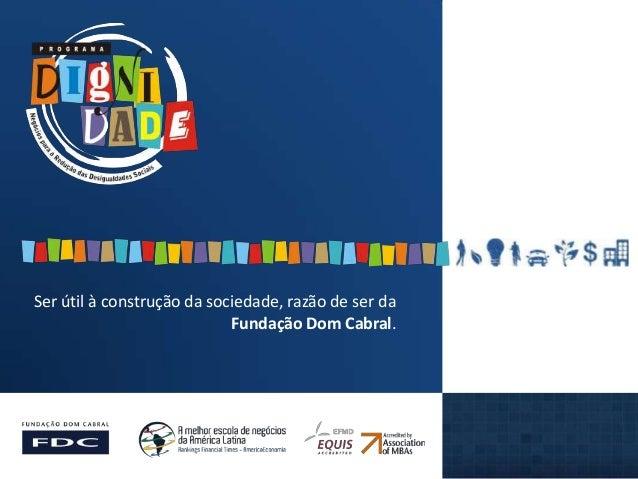 Ser útil à construção da sociedade, razão de ser da Fundação Dom Cabral.