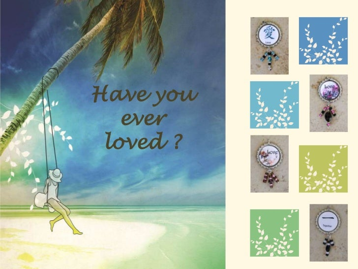 Have you <br />ever <br />loved ?<br />