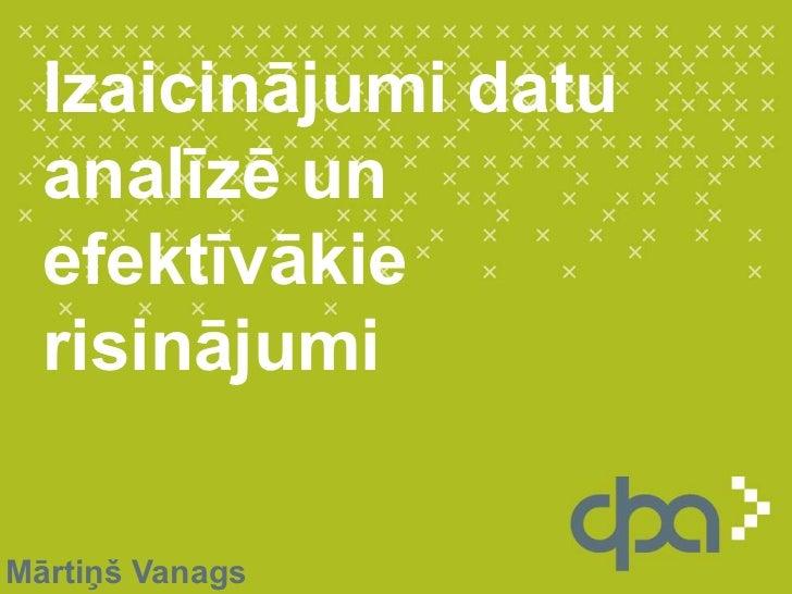 Izaicinājumi datu analīzē un efektīvākie risinājumi<br />Mārtiņš Vanags<br />