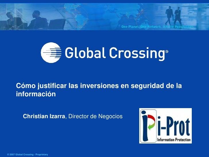 Cómo justificar las inversiones en seguridad de la        información                Christian Izarra, Director de Negocio...