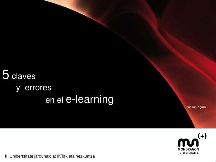 5 claves  <br />      y  errores <br />en el e-learning<br />Izaskun Agirre<br />Vitoria, mayo 2011<b...