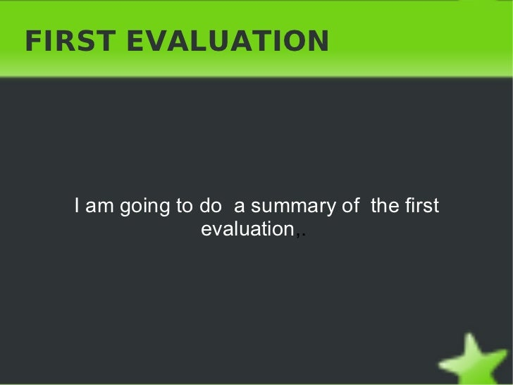 FIRST EVALUATION I am going to do  a summary of  the first evaluation ,.