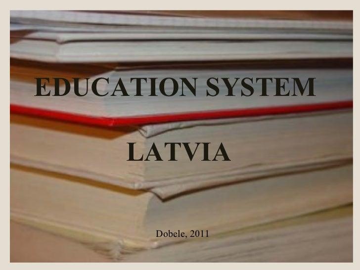 Dobele, 2011 EDUCATION SYSTEM  LATVIA