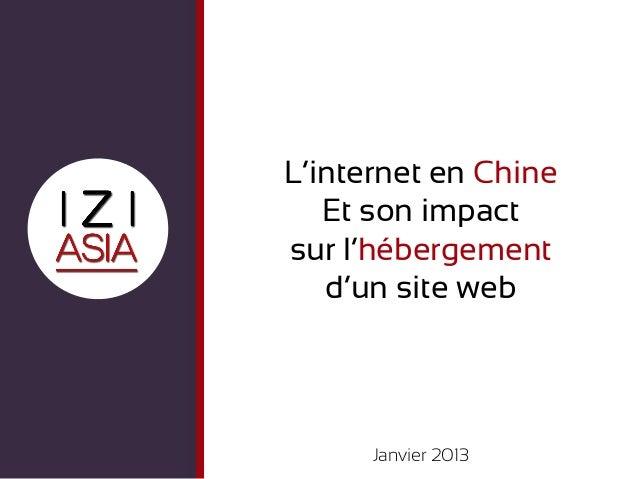 L'internet en Chine   Et son impactsur l'hébergement   d'un site web      Janvier 2013
