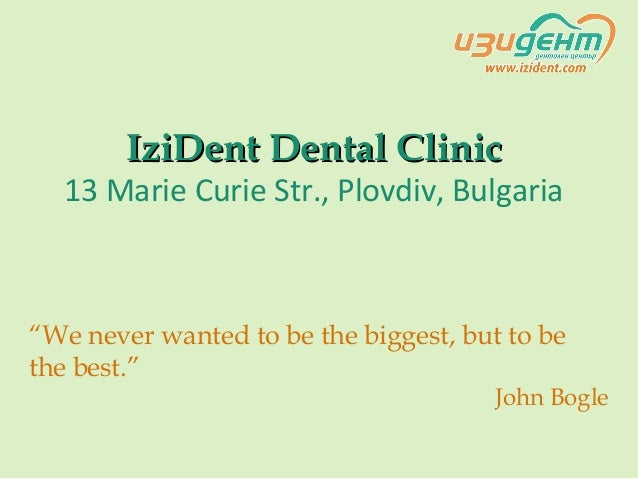 """IziDent Dental ClinicIziDent Dental Clinic 13 Marie Curie Str., Plovdiv, Bulgaria """"We never wanted to be the biggest, but ..."""