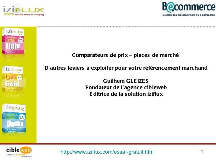 http://www.iziflux.com/essai-gratuit.htm   Comparateurs de prix – places de marché  D'autres leviers à exploiter pour votr...