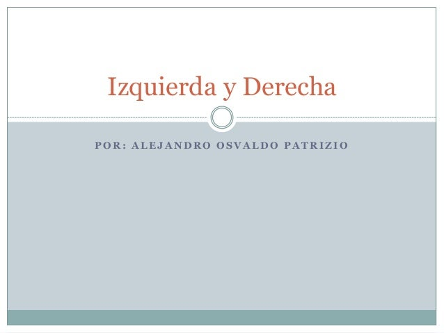 Izquierda y DerechaPOR: ALEJANDRO OSVALDO PATRIZIO