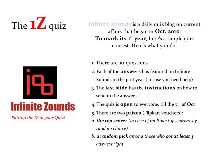 The  1Z  quiz  <ul><li>Infinite Zounds   is a daily quiz blog on current affairs that began in   Oct. 2010 . </li></ul><ul...