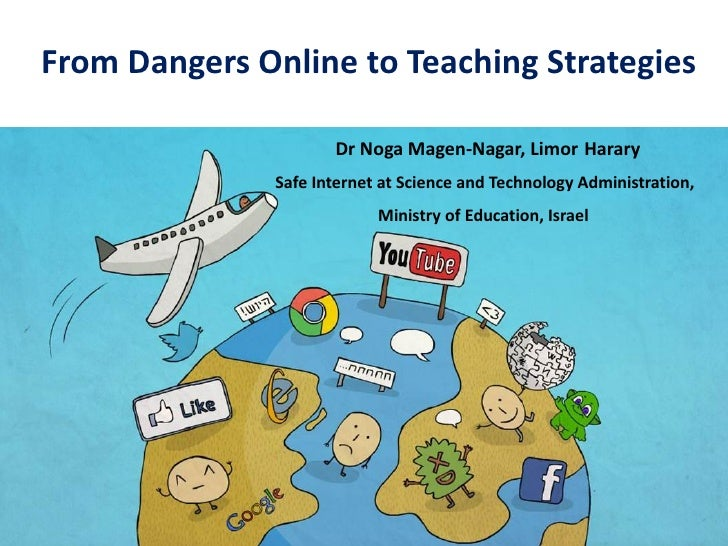 From Dangers Online to Teaching Strategies                      Dr Noga Magen-Nagar, Limor Harary               Safe Inter...
