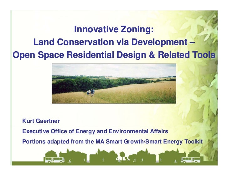 Innovative Zoning:    Land Conservation via Development –Open Space Residential Design & Related Tools  Kurt Gaertner  Exe...