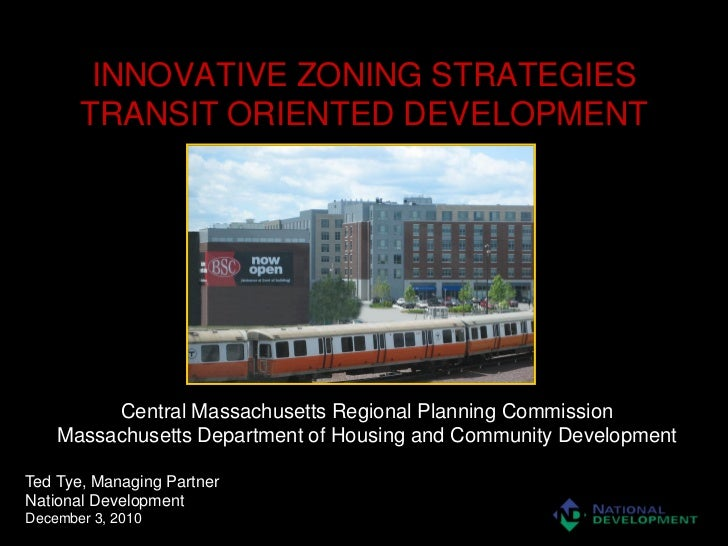 INNOVATIVE ZONING STRATEGIES       TRANSIT ORIENTED DEVELOPMENT         Central Massachusetts Regional Planning Commission...