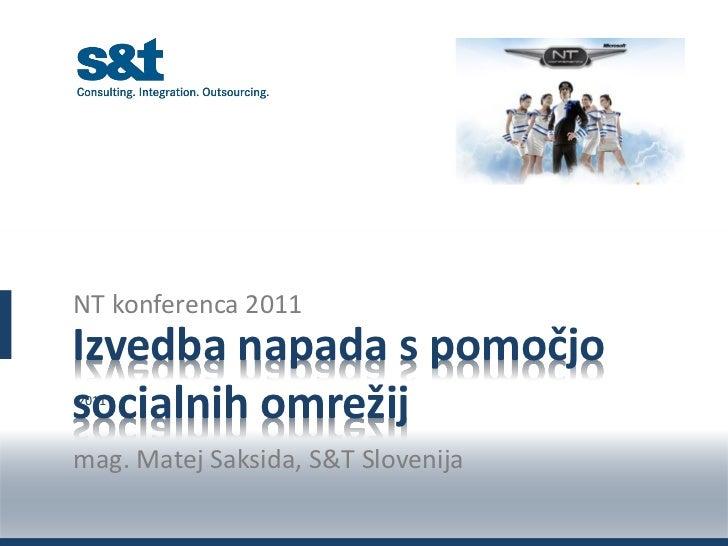 NT konferenca 2011Izvedba napada s pomočjosocialnih omrežij2011mag. Matej Saksida, S&T Slovenija