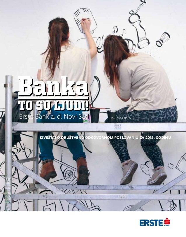 Banka to su ljudi! Erste Bank a. d. Novi Sad Izveštaj o društveno odgovornom poslovanju za 2011. godinu Izveštaj o društve...