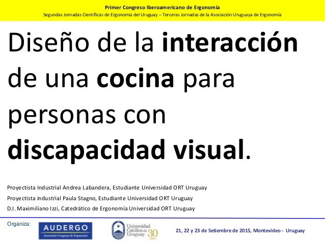 Primer Congreso Iberoamericano de Ergonomía Segundas Jornadas Científicas de Ergonomía del Uruguay – Terceras Jornadas de ...