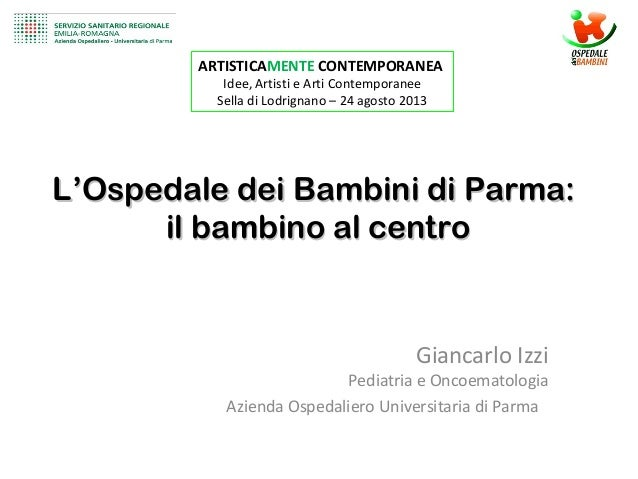 L'Ospedale dei Bambini di Parma:L'Ospedale dei Bambini di Parma: il bambino al centroil bambino al centro Giancarlo Izzi P...