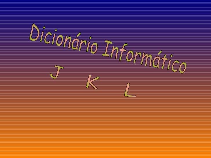 Dicionário Informático J K L