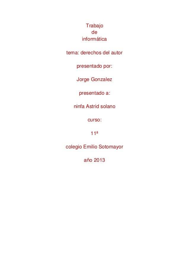 Trabajodeinformáticatema: derechos del autorpresentado por:Jorge Gonzalezpresentado a:ninfa Astrid solanocurso:11ªcolegio ...