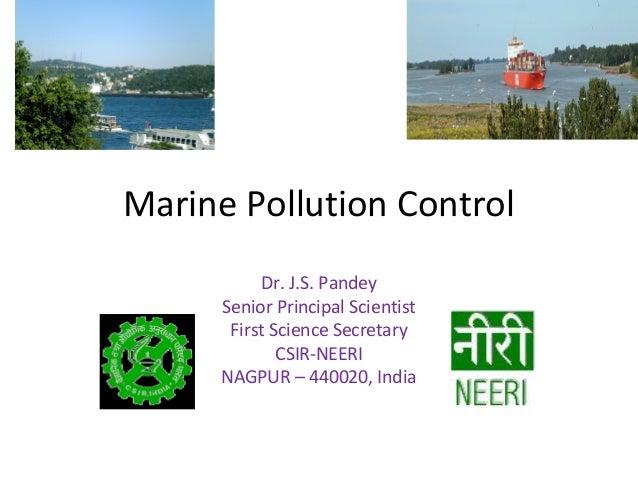 Marine Pollution Control Dr. J.S. Pandey Senior Principal Scientist First Science Secretary CSIR-NEERI NAGPUR – 440020, In...