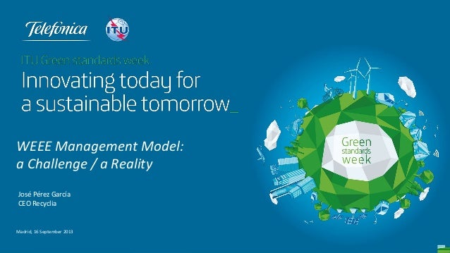 WEEE Management Model:  a Challenge / a Reality  (ITU Green Standards Week)