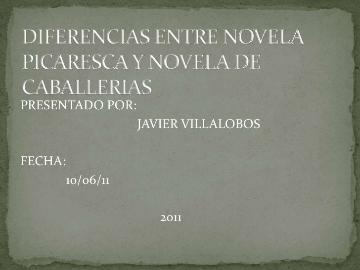 DIFERENCIAS ENTRE NOVELA PICARESCA Y NOVELA DE CABALLERIAS<br />PRESENTADO POR: <br />                                   J...