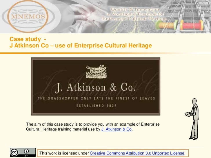 Case study -J Atkinson Co – use of Enterprise Cultural Heritage     The aim of this case study is to provide you with an e...