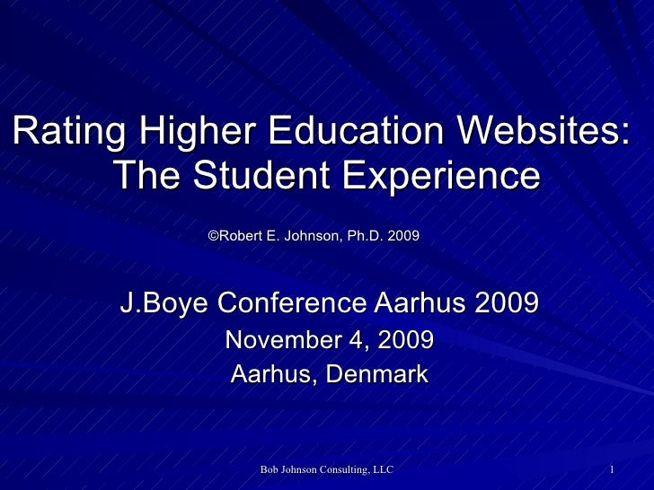 Rating Higher Education Websites:  The Student Experience ©Robert E. Johnson, Ph.D. 2009   J.Boye Conference Aarhus 2009 N...