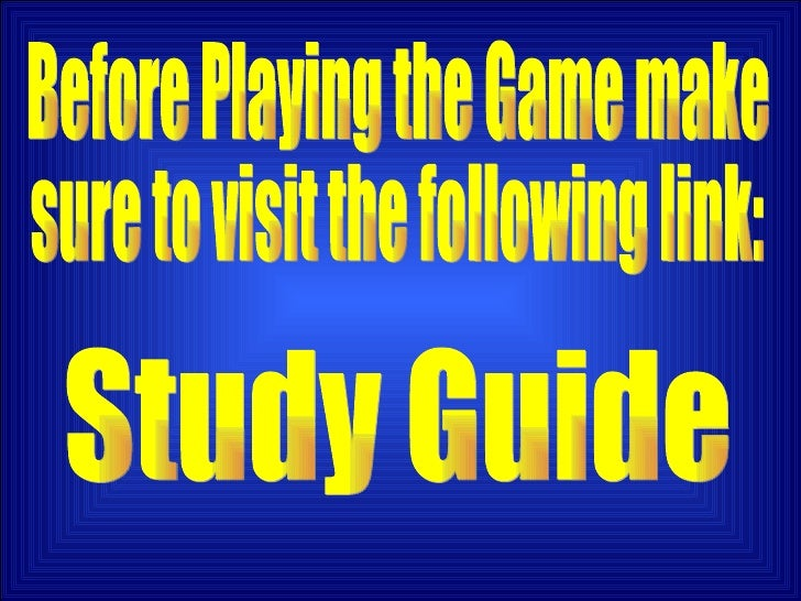 Study Guide Before Playing the Game make  sure to visit the following link: