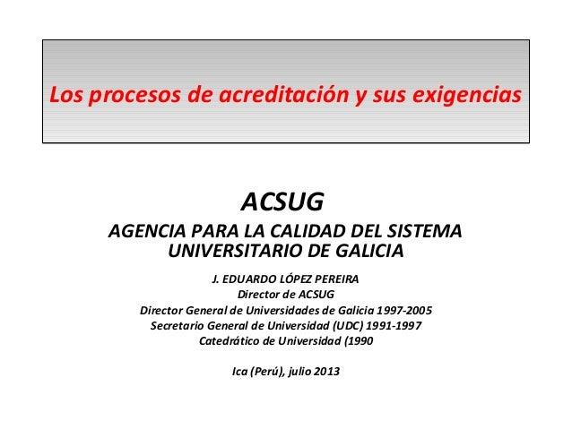 Los procesos de acreditación y sus exigenciasLos procesos de acreditación y sus exigencias ACSUG AGENCIA PARA LA CALIDAD D...
