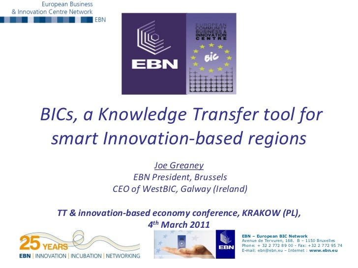 BICs, a Knowledge Transfer tool for smart Innovation-based regions                       Joe Greaney                  EBN ...