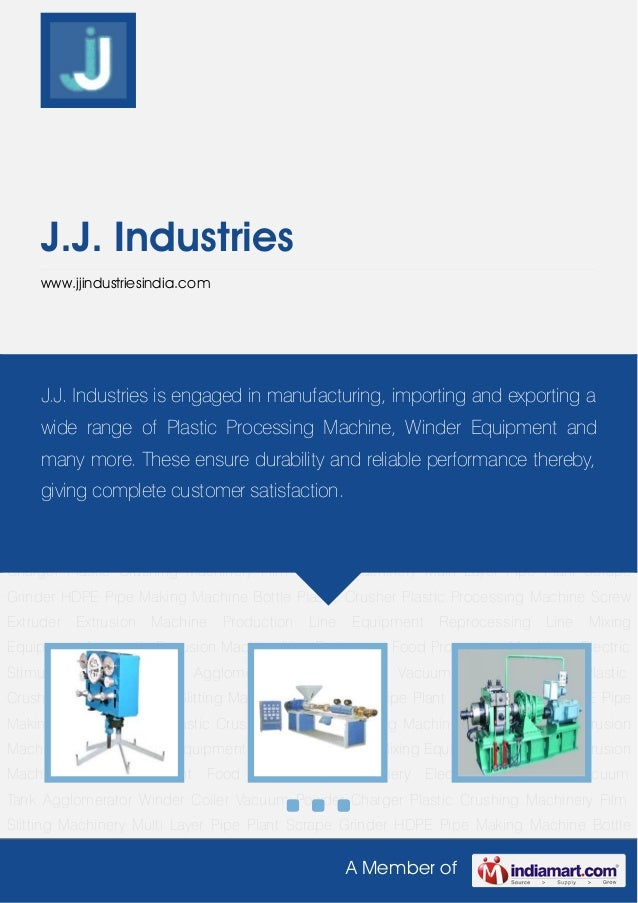 A Member ofJ.J. Industrieswww.jjindustriesindia.comPlastic Processing Machine Screw Extruder Extrusion Machine Production ...